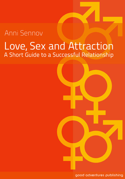 LOVE, SEX AND ATTRACTION – A SHORT GUIDE TO A SUCCESSFUL RELATIONSHIP